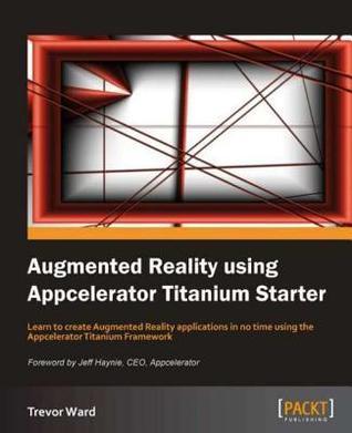 Augmented Reality Using Appcelerator Titanium Starter  by  Trevor Ward