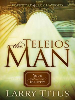 The Telios Man: Your Ultimate Identity  by  Larry Titus