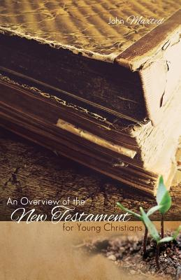 An Overview of the New Testament for Young Christians John Maxted