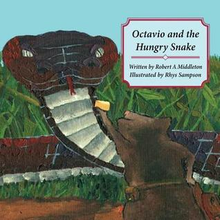 Octavio and the Hungry Snake  by  Robert a Middleton