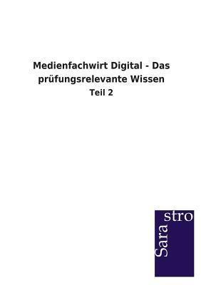 Medienfachwirt Digital - Das Prufungsrelevante Wissen Sarastro Gmbh