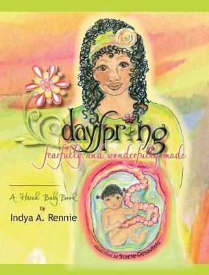 Dayspring: Fearfully and Wonderfully Made  by  Indya A Rennie