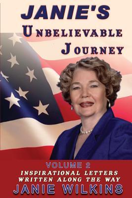 Janies Unbelievable Journey, Volume 2: Inspirational Letters Written Along the Way Janie Wilkins