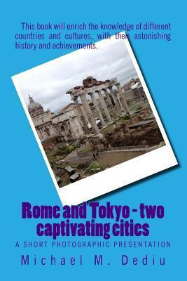 Rome and Tokyo - Two Captivating Cities: A Short Photographic Presentation Michael M. Dediu