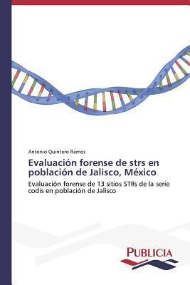 Evaluacion Forense de Strs En Poblacion de Jalisco, Mexico  by  Quintero Ramos Antonio