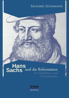 Hans Sachs Und Die Reformation - In Gedichten Und Prosastucken Richard Zoozmann