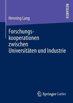 Forschungskooperationen Zwischen Universitaten Und Industrie: Kooperationsentscheidung Und Performance Management Henning Lang