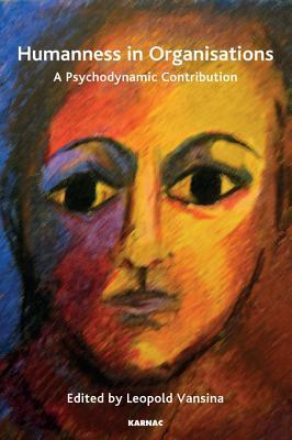 Humanness in Organisations: A Psychodynamic Contribution  by  Leopold S. Vansina