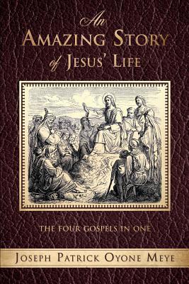 An Amazing Story of Jesus Life  by  Joseph Patrick Oyone Meye