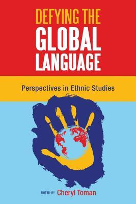 Defying the Global Language: Perspectives in Ethnic Studies Cheryl Toman