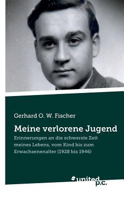 Meine Verlorene Jugend  by  Gerhard O W Fischer