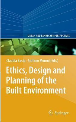 Ethics, Design and Planning of the Built Environment  by  Claudia Basta