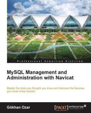 MySQL Management and Administration with Navicat G. Khan Ozar