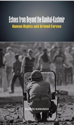 Echoes from Beyond the Banihal Kashmir- Human Rights and Armed Force Sujata Kanungo