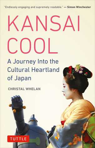 Kansai Cool: A Journey into the Cultural Heartland of Japan  by  Christal Whelan