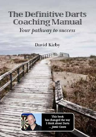 The Definitive Darts Coaching Manual: Your Pathway to Success  by  David   Kirby