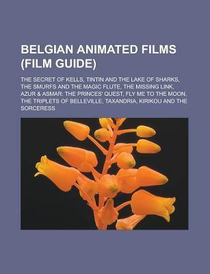 Belgian Animated Films (Film Guide): The Secret of Kells, Tintin and the Lake of Sharks, the Smurfs and the Magic Flute, the Missing Link Source Wikipedia