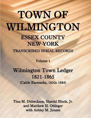 Town Of Wilmington, Essex County, New York: Transcribed Serial Records, Vol 1,  by  Harold E. Hinds Jr.