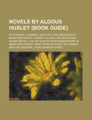 Novels Aldous Huxley: Brave New World, List of Quotes From Shakespeare in Brave New World, Island, Ape and Essence, After Many a Summer by Books LLC