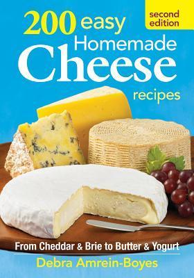 200 Easy Homemade Cheese Recipes  by  Debra Amrein-Boyes