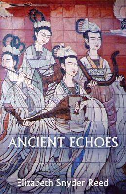 Ancient Echoes  by  Elizabeth Snyder Reed