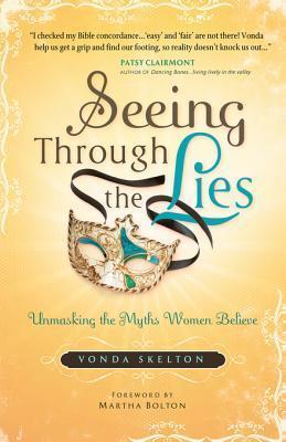 Seeing Through the Lies: Unmasking the Myths Women Believe Vonda Skelton