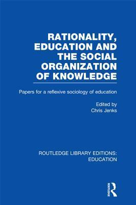 Rationality, Education and the Social Organization of Knowledege Chris Jenks