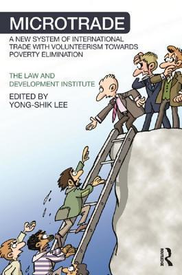 Microtrade: A New System of International Trade with Volunteerism Towards Poverty Elimination  by  Yong-shik Lee