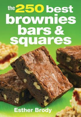 The 250 Best Brownies, Bars and Squares  by  Esther Brody