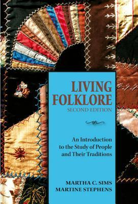 Living Folklore, 2nd Edition: An Introduction to the Study of People and Their Traditions  by  Martha Sims
