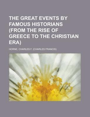 The Great Events Famous Historians (from the Rise of Greece to the Christian Era) Volume 02 by Charles F. Horne