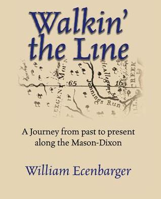 Walkin the Line: A Journey from Past to Present Along the Mason-Dixon  by  Bill Ecenbarger