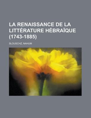 La Renaissance de La Litterature Hebraique (1743-1885)  by  Nahum Slouschz