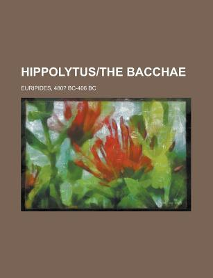 Hippolytus-The Bacchae  by  Bc- Bc Euripides