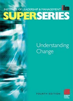 Understanding Change Super Series  by  Institute of Leadership & Management