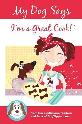 My Dog Says Im a Great Cook!  by  Paris Permenter