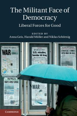 The Militant Face of Democracy: Liberal Forces for Good  by  Anna Geis