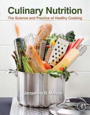 Culinary Nutrition: The Science and Practice of Healthy Cooking  by  Jacqueline B. Marcus