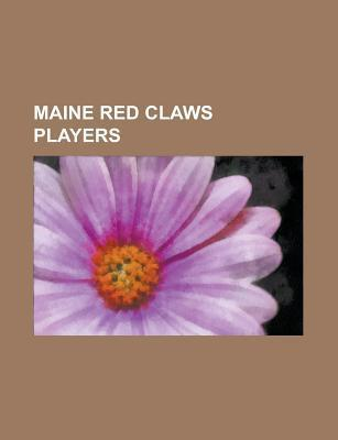 Maine Red Claws Players: Bill Walker, Billy Thomas, Paul Harris, Maurice Ager, Morris Almond, Lester Hudson, Russell Robinson, Alexis Ajin a Books LLC