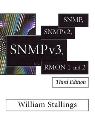 SNMP, SNMPv2, SNMPv3, and RMON 1 and 2 William Stallings