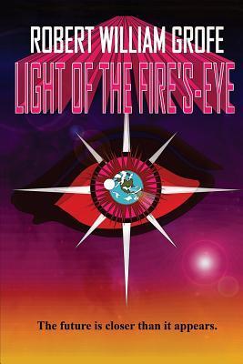Light of the Fires-Eye Robert William Grofe