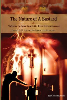 The Nature of Bastard When a Son Forfeits His Inheritance! Kenneth Dewayne Grimble
