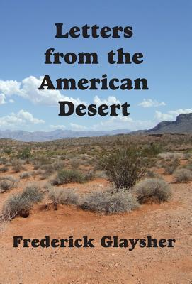 Letters from the American Desert: Signposts of a Journey, a Vision  by  Frederick Glaysher