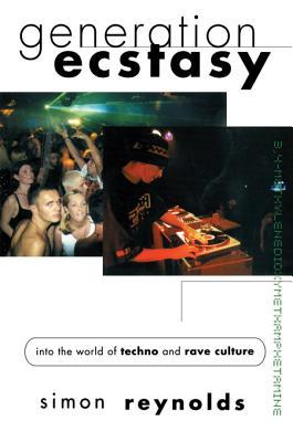 Generation Ecstasy: Into the World of Techno and Rave Culture  by  Simon Reynolds