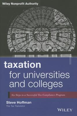 Taxation for Universities and Colleges + Web Site: A Guide to Planning, Requirements, and Potential Liability  by  Stephen D. Hoffman