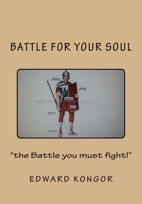 Battle for Your Soul  by  Pst Edward Kongor