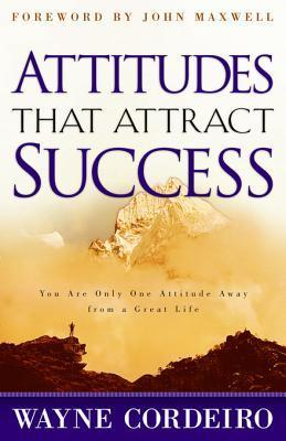 Attitudes That Attract Success: You Are Only One Attitude Away from a Great Life  by  Dr Wayne Cordeiro