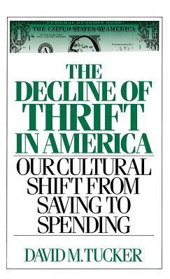 The Decline of Thrift in America: Our Cultural Shift from Saving to Spending  by  David M. Tucker