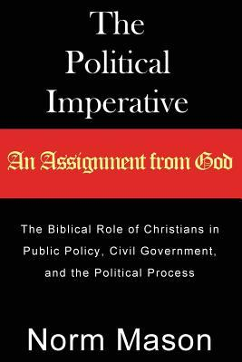 The Political Imperative: An Assignment from God  by  Norm Mason