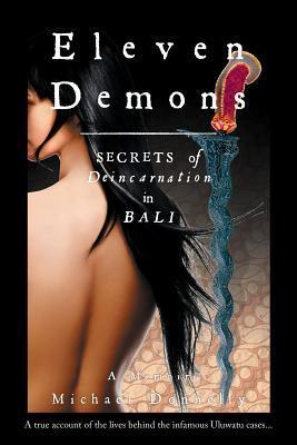 Eleven Demons - Secrets of Deincarnation in Bali  by  Michael Donnelly